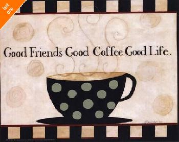 Dan Dipaolo Good Friends, Good Coffee, Good Life   LAST ONES IN INVENTORY!!