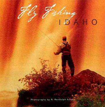 R. Randolph Ashton Fly Fishing in Idaho Hardcover Book